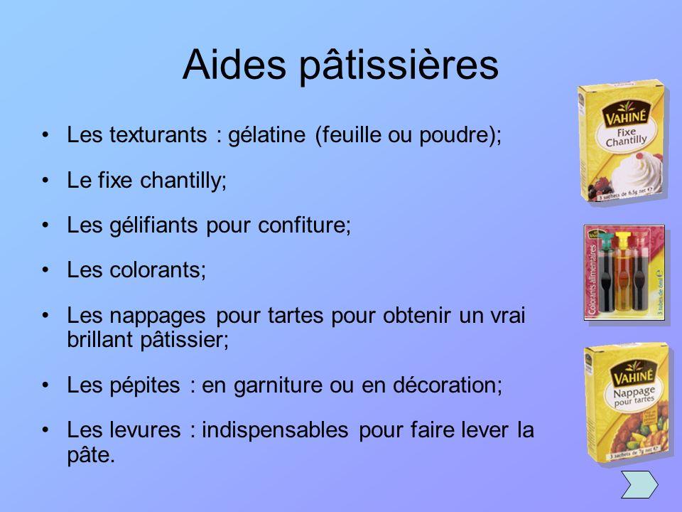 Aides pâtissières Les texturants : gélatine (feuille ou poudre); Le fixe chantilly; Les gélifiants pour confiture; Les colorants; Les nappages pour ta