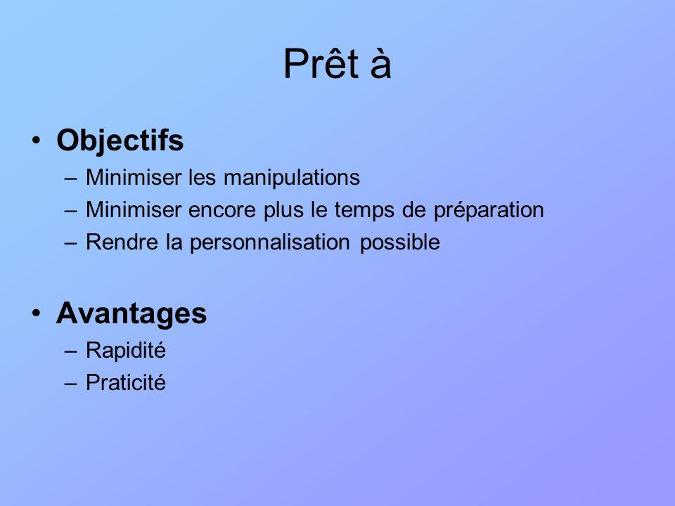 Objectifs –Minimiser les manipulations –Minimiser encore plus le temps de préparation –Rendre la personnalisation possible Avantages –Rapidité –Pratic