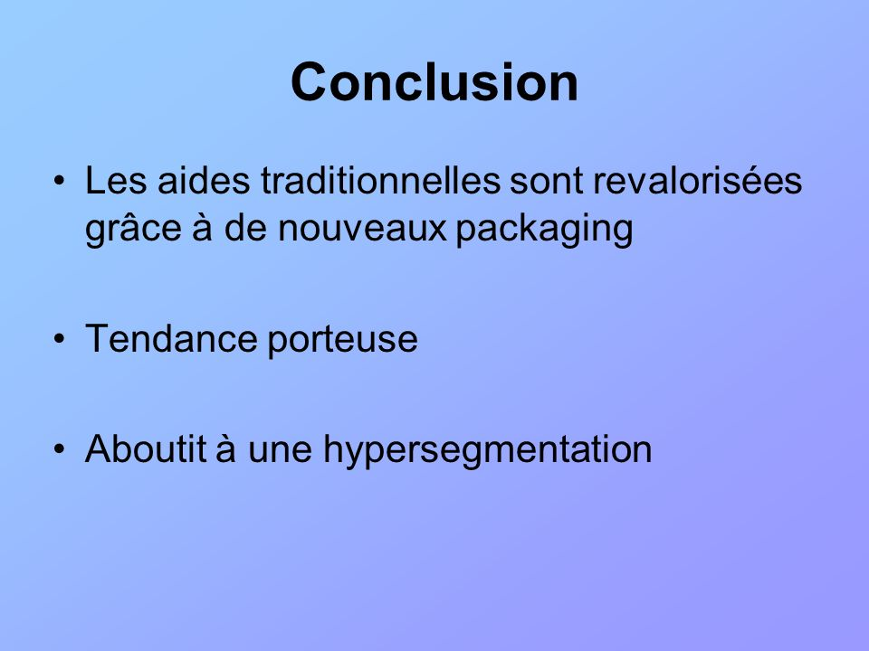 Conclusion Les aides traditionnelles sont revalorisées grâce à de nouveaux packaging Tendance porteuse Aboutit à une hypersegmentation