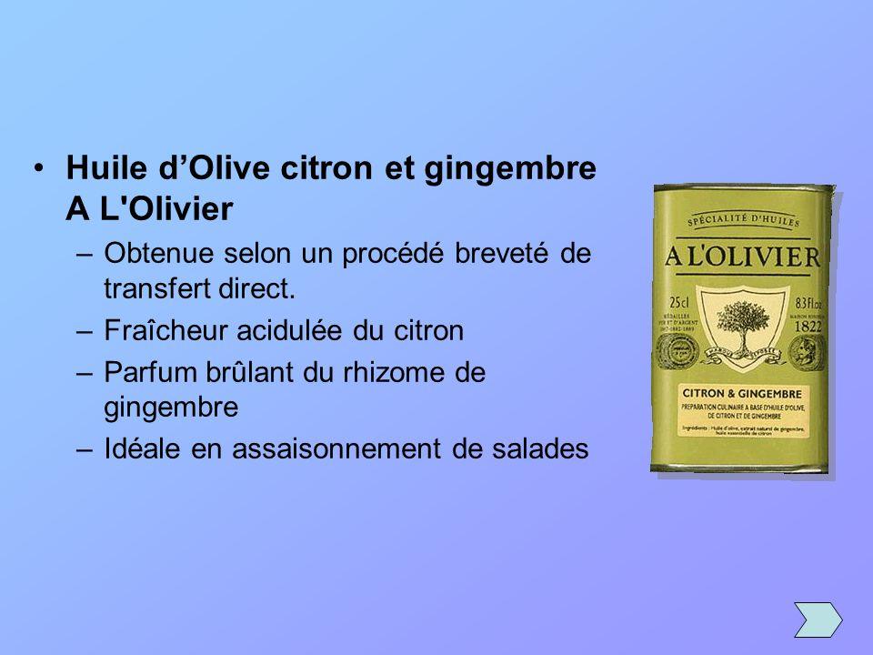 Huile dOlive citron et gingembre A L'Olivier –Obtenue selon un procédé breveté de transfert direct. –Fraîcheur acidulée du citron –Parfum brûlant du r