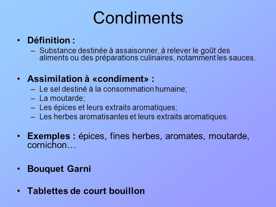 Condiments Définition : –Substance destinée à assaisonner, à relever le goût des aliments ou des préparations culinaires, notamment les sauces. Assimi