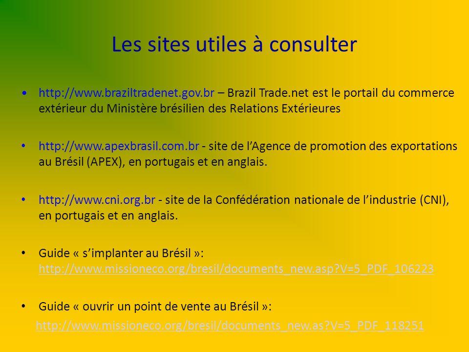 Les sites utiles à consulter http://www.braziltradenet.gov.br – Brazil Trade.net est le portail du commerce extérieur du Ministère brésilien des Relat