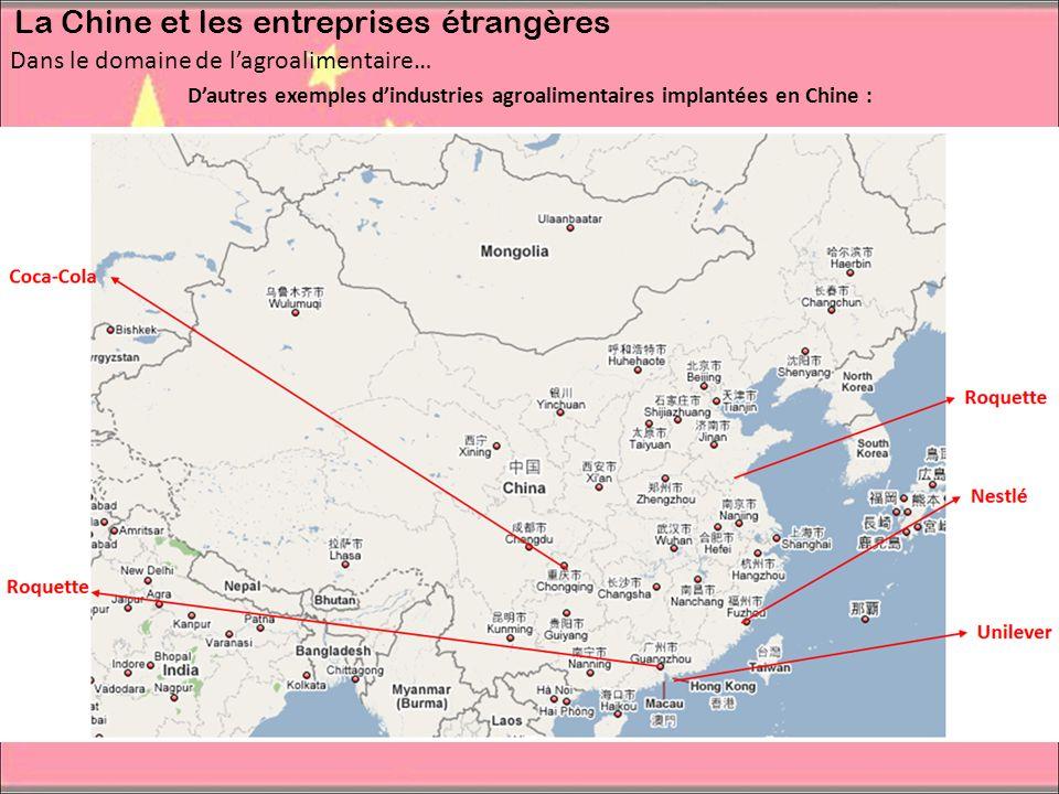 Dans le domaine de lagroalimentaire… La Chine et les entreprises étrangères Dautres exemples dindustries agroalimentaires implantées en Chine :
