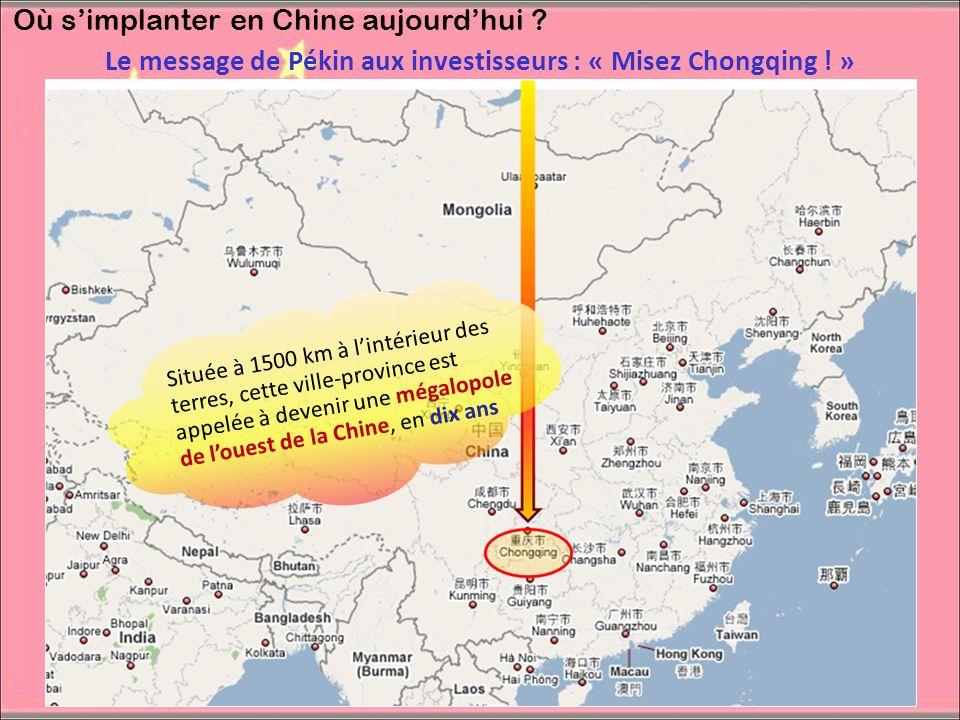 Où simplanter en Chine aujourdhui ? Le message de Pékin aux investisseurs : « Misez Chongqing ! » Située à 1500 km à lintérieur des terres, cette vill