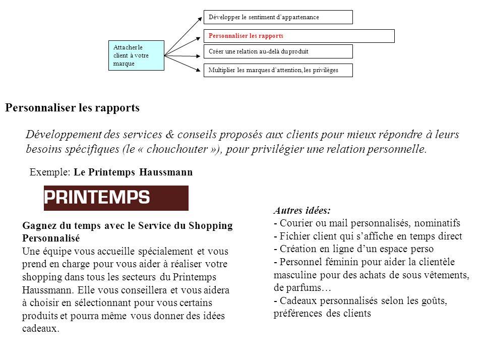 Personnaliser les rapports Développement des services & conseils proposés aux clients pour mieux répondre à leurs besoins spécifiques (le « chouchoute