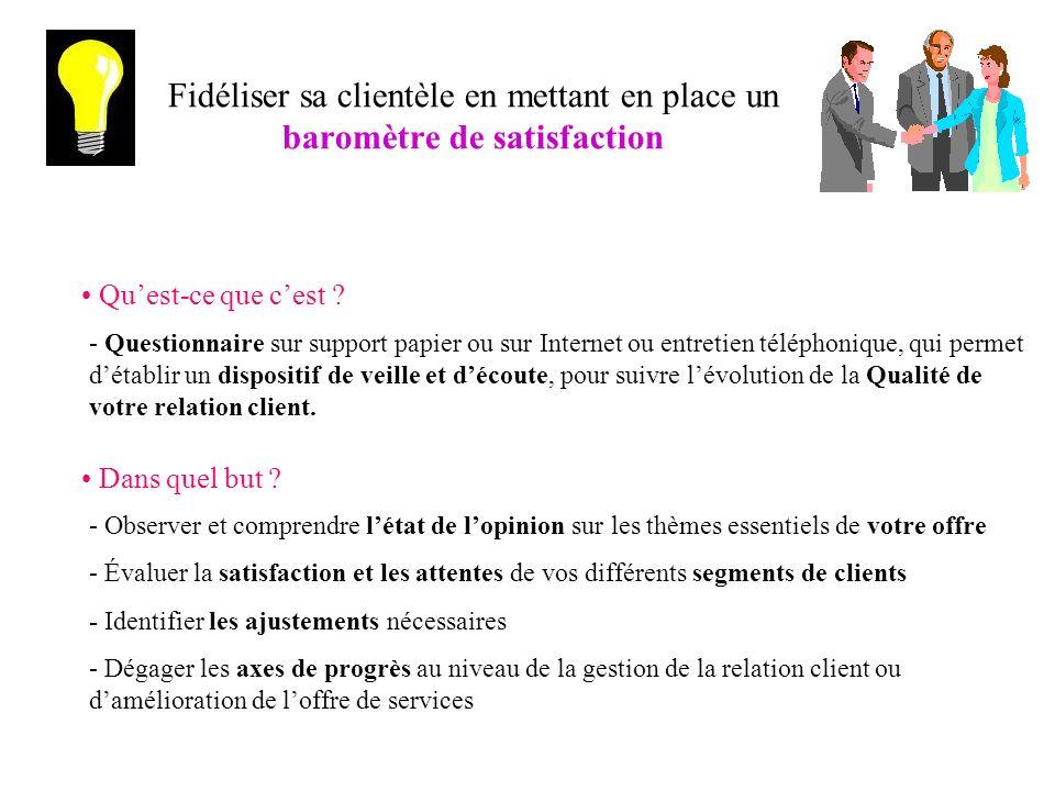 Fidéliser sa clientèle en mettant en place un baromètre de satisfaction Quest-ce que cest ? - Questionnaire sur support papier ou sur Internet ou entr