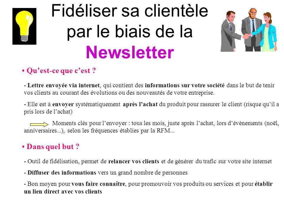Fidéliser sa clientèle par le biais de la Newsletter Quest-ce que cest ? - Lettre envoyée via internet, qui contient des informations sur votre sociét