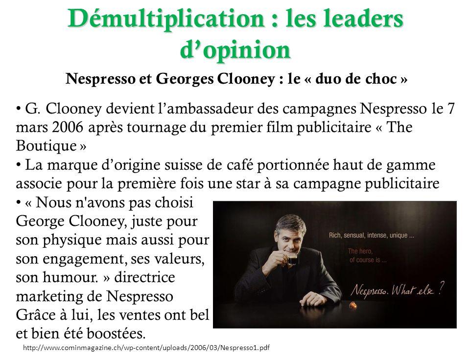 Démultiplication : les leaders dopinion Nespresso et Georges Clooney : le « duo de choc » G. Clooney devient lambassadeur des campagnes Nespresso le 7