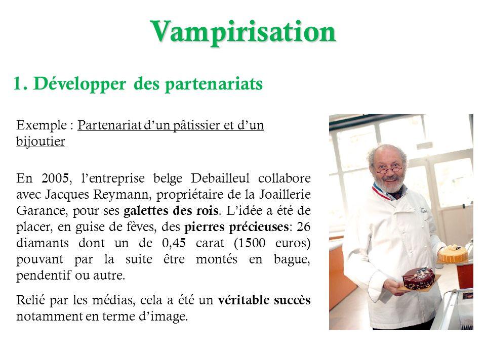 1. Développer des partenariats Exemple : Partenariat dun pâtissier et dun bijoutier En 2005, lentreprise belge Debailleul collabore avec Jacques Reyma