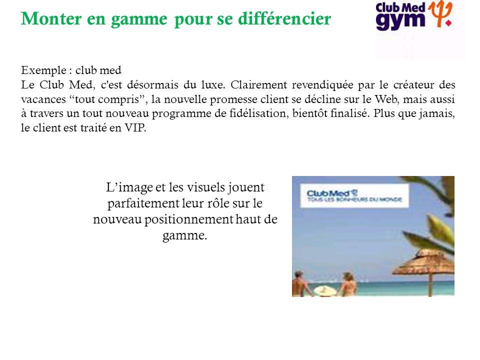 Monter en gamme pour se différencier Exemple : club med Le Club Med, c est désormais du luxe.
