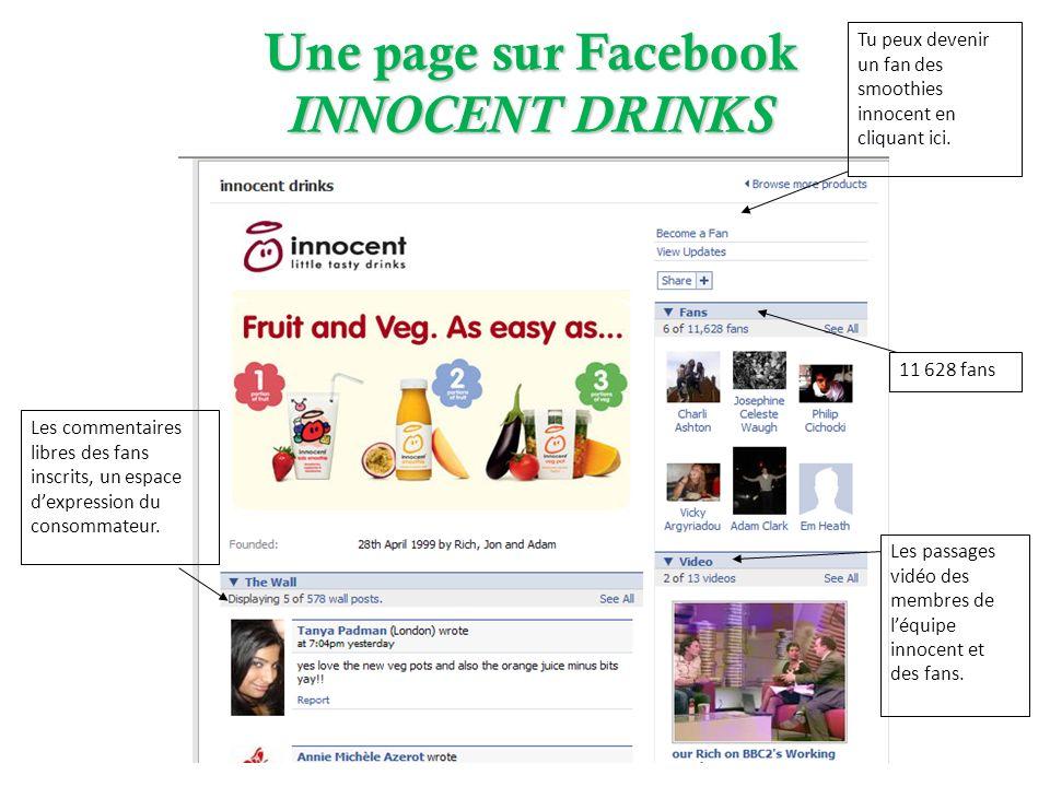 Une page sur Facebook INNOCENT DRINKS Tu peux devenir un fan des smoothies innocent en cliquant ici. 11 628 fans Les passages vidéo des membres de léq