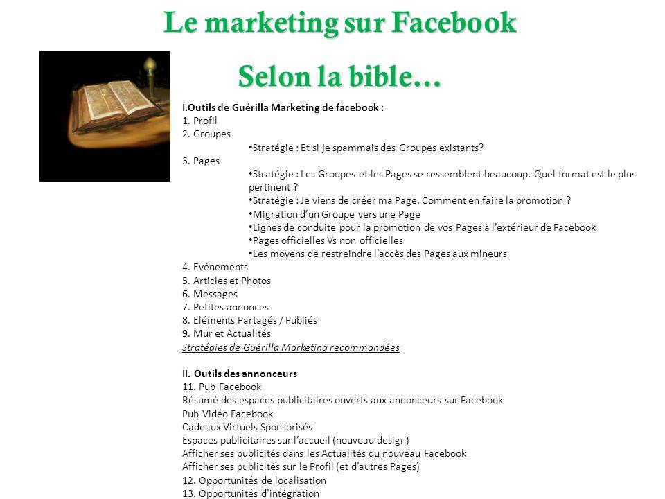 I.Outils de Guérilla Marketing de facebook : 1. Profil 2. Groupes Stratégie : Et si je spammais des Groupes existants? 3. Pages Stratégie : Les Groupe