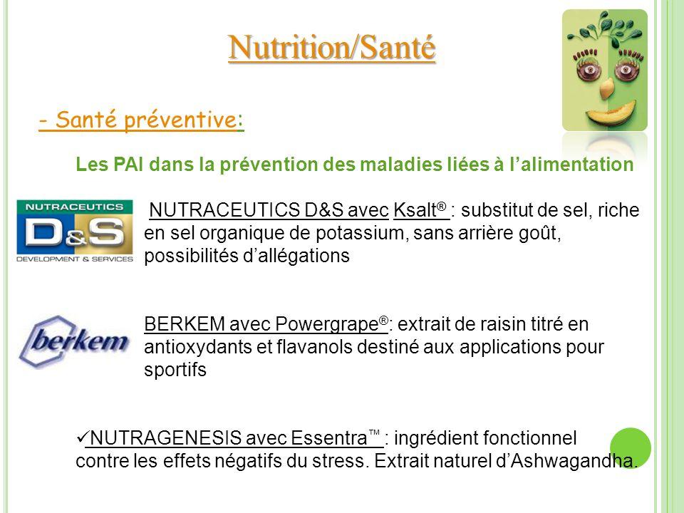 - Santé préventive: - Santé préventive Les PAI dans la prévention des maladies liées à lalimentation NUTRACEUTICS D&S avec Ksalt ® : substitut de sel,