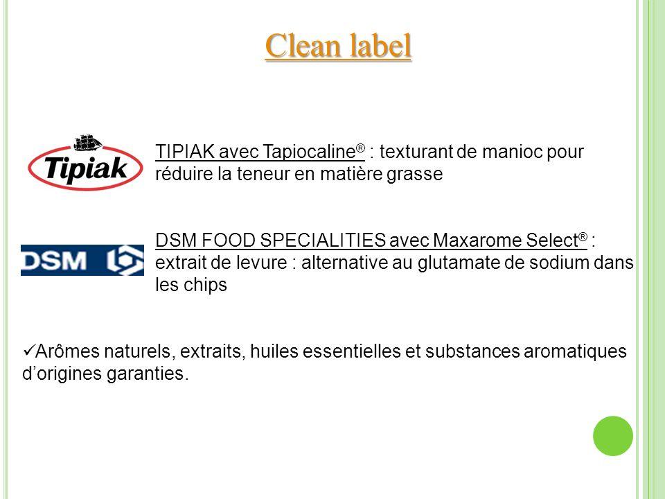Clean label Clean labelClean labelClean label TIPIAK avec Tapiocaline ® : texturant de manioc pour réduire la teneur en matière grasse DSM FOOD SPECIA