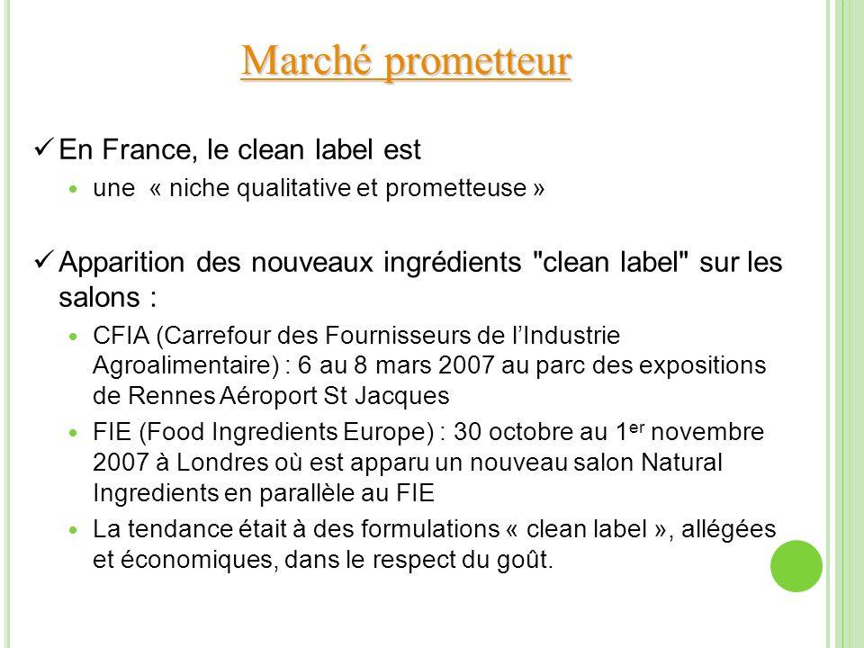 Marché prometteur Marché prometteur En France, le clean label est une « niche qualitative et prometteuse » Apparition des nouveaux ingrédients