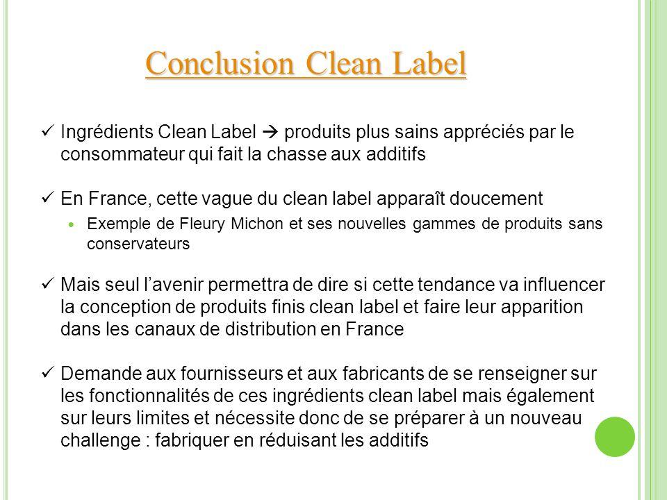 Conclusion Clean Label Conclusion Clean Label Ingrédients Clean Label produits plus sains appréciés par le consommateur qui fait la chasse aux additif