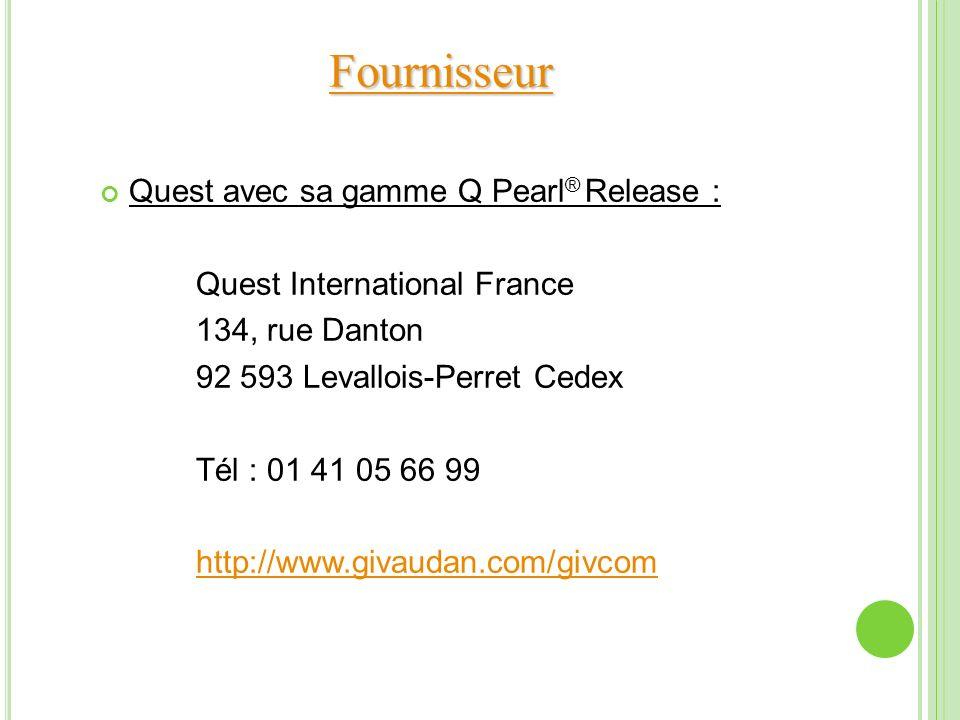 Fournisseur Quest avec sa gamme Q Pearl ® Release : Quest International France 134, rue Danton 92 593 Levallois-Perret Cedex Tél : 01 41 05 66 99 http