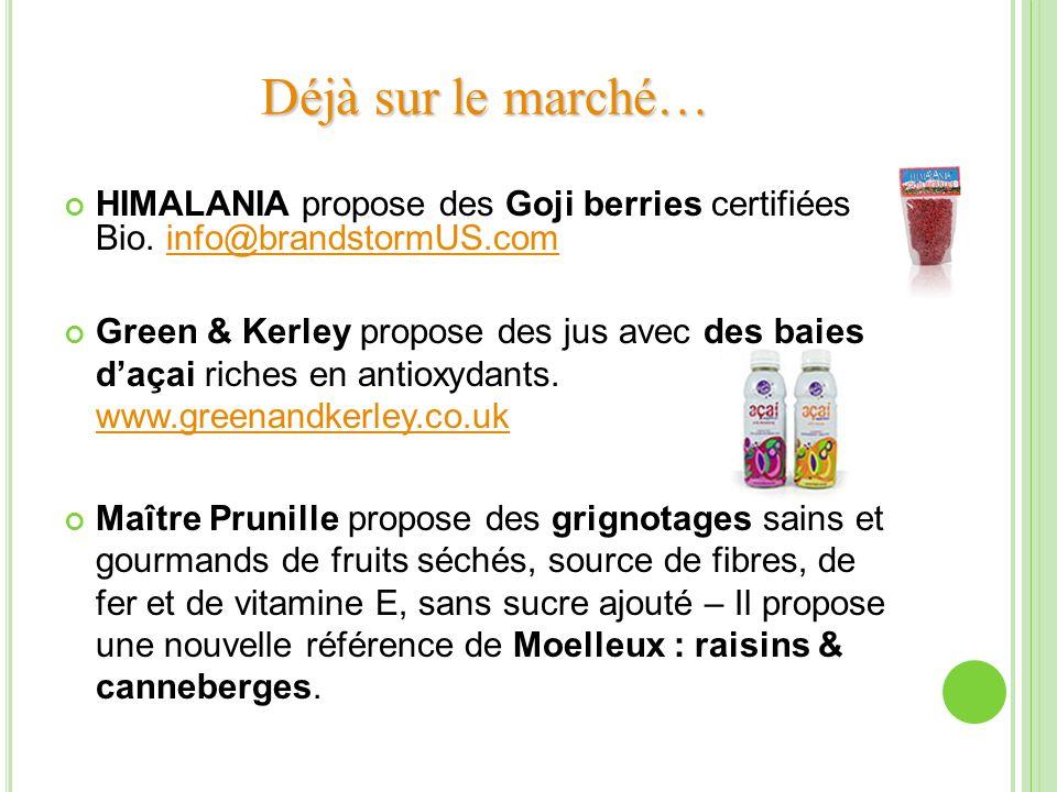HIMALANIA propose des Goji berries certifiées Bio. info@brandstormUS.cominfo@brandstormUS.com Green & Kerley propose des jus avec des baies daçai rich