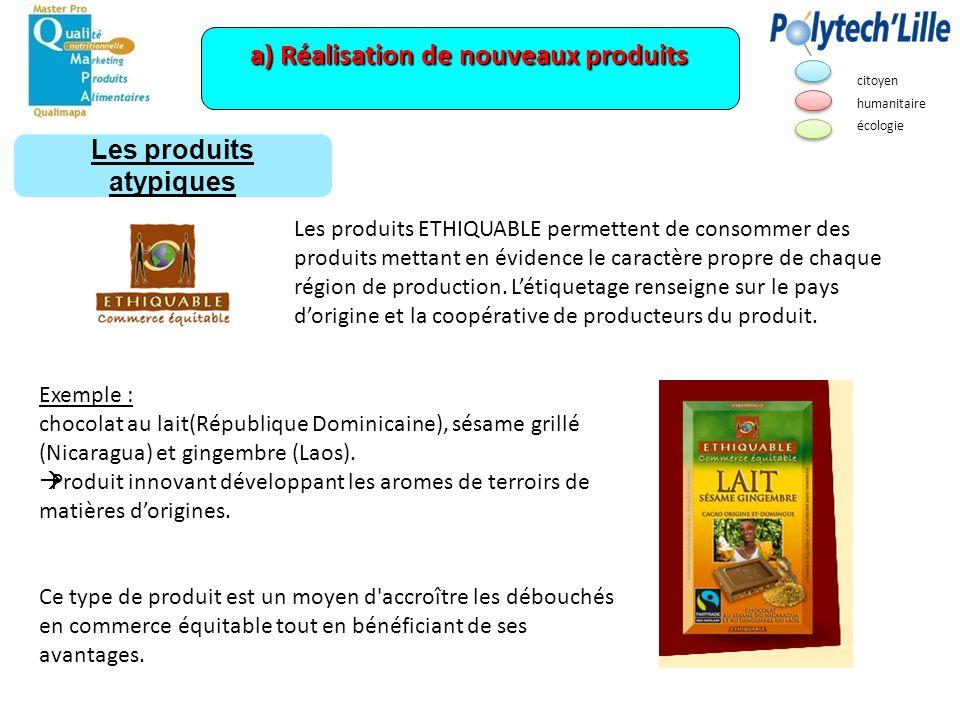 a) Réalisation de nouveaux produits Les produits ETHIQUABLE permettent de consommer des produits mettant en évidence le caractère propre de chaque rég
