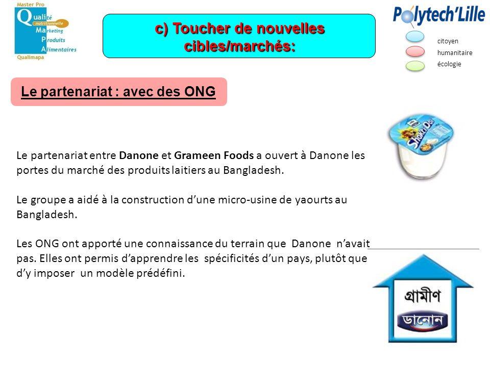 c) Toucher de nouvelles cibles/marchés: Le partenariat entre Danone et Grameen Foods a ouvert à Danone les portes du marché des produits laitiers au B