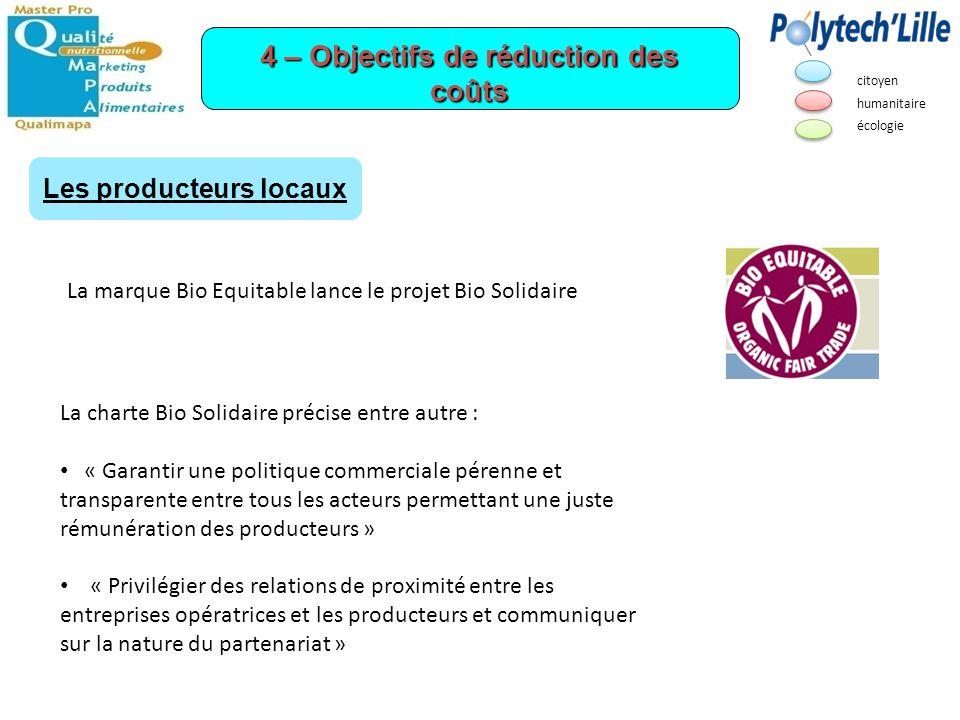4 – Objectifs de réduction des coûts La marque Bio Equitable lance le projet Bio Solidaire La charte Bio Solidaire précise entre autre : « Garantir un