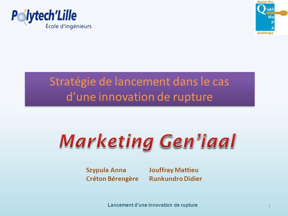Stratégie de lancement dans le cas dune innovation de rupture Stratégie de lancement dans le cas dune innovation de rupture Szypula Anna Créton Béreng