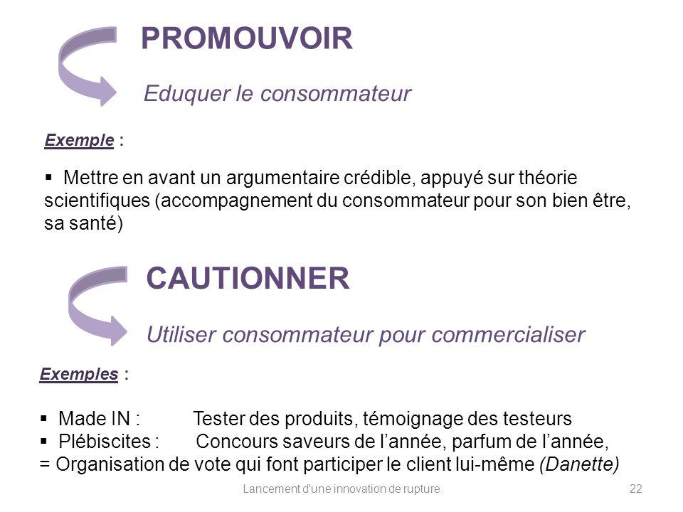 Lancement d'une innovation de rupture Utiliser consommateur pour commercialiser Exemples : Made IN : Tester des produits, témoignage des testeurs Pléb