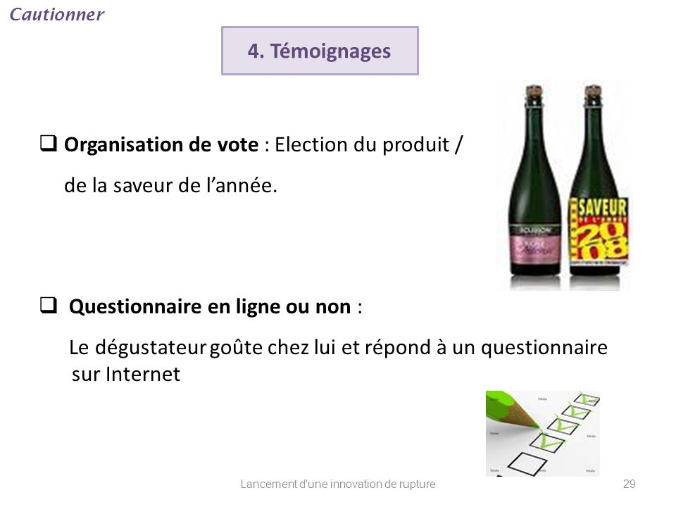 Lancement d'une innovation de rupture 4. Témoignages Organisation de vote : Election du produit / de la saveur de lannée. Questionnaire en ligne ou no