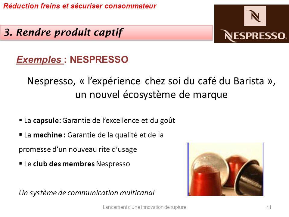 Nespresso, « lexpérience chez soi du café du Barista », un nouvel écosystème de marque La capsule: Garantie de lexcellence et du goût La machine : Gar