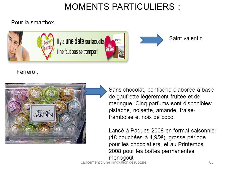 Lancement d'une innovation de rupture MOMENTS PARTICULIERS : Pour la smartbox Ferrero : Saint valentin Sans chocolat, confiserie élaborée à base de ga