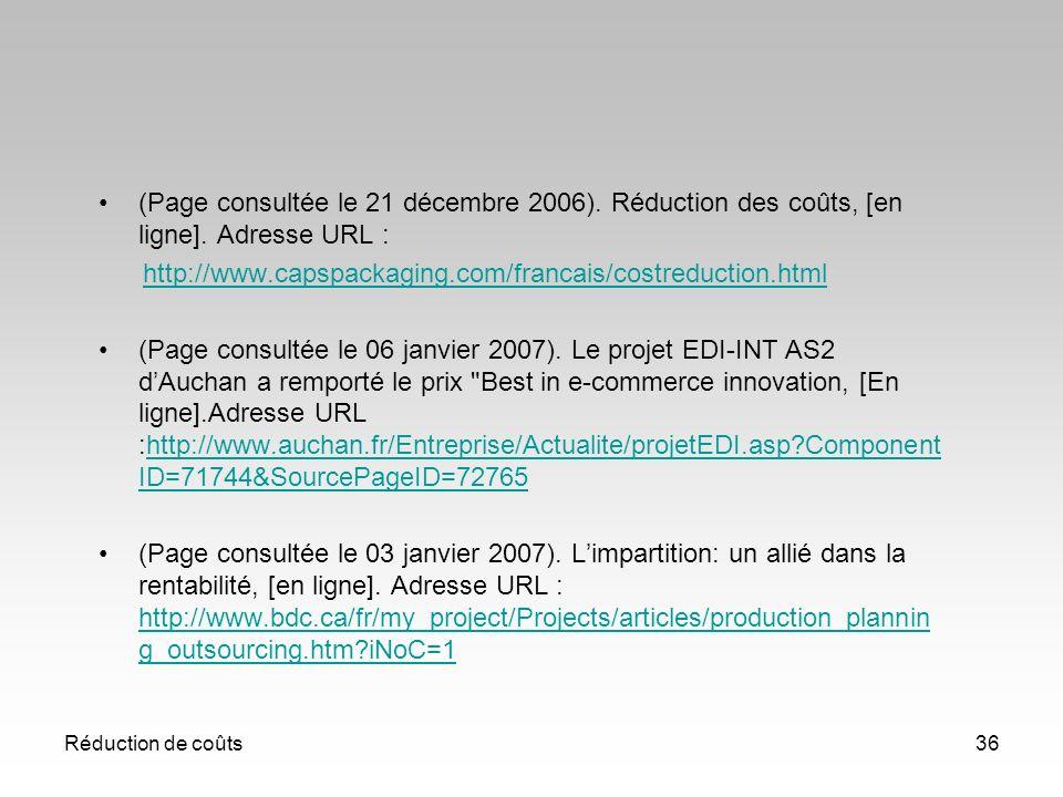 Réduction de coûts36 (Page consultée le 21 décembre 2006). Réduction des coûts, [en ligne]. Adresse URL : http://www.capspackaging.com/francais/costre