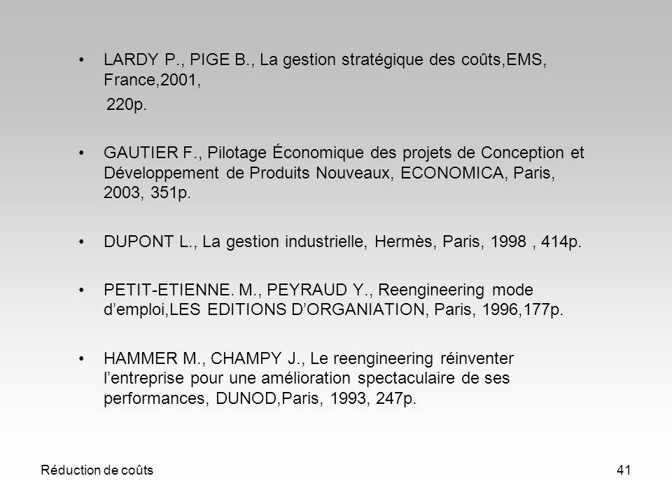 Réduction de coûts41 LARDY P., PIGE B., La gestion stratégique des coûts,EMS, France,2001, 220p. GAUTIER F., Pilotage Économique des projets de Concep