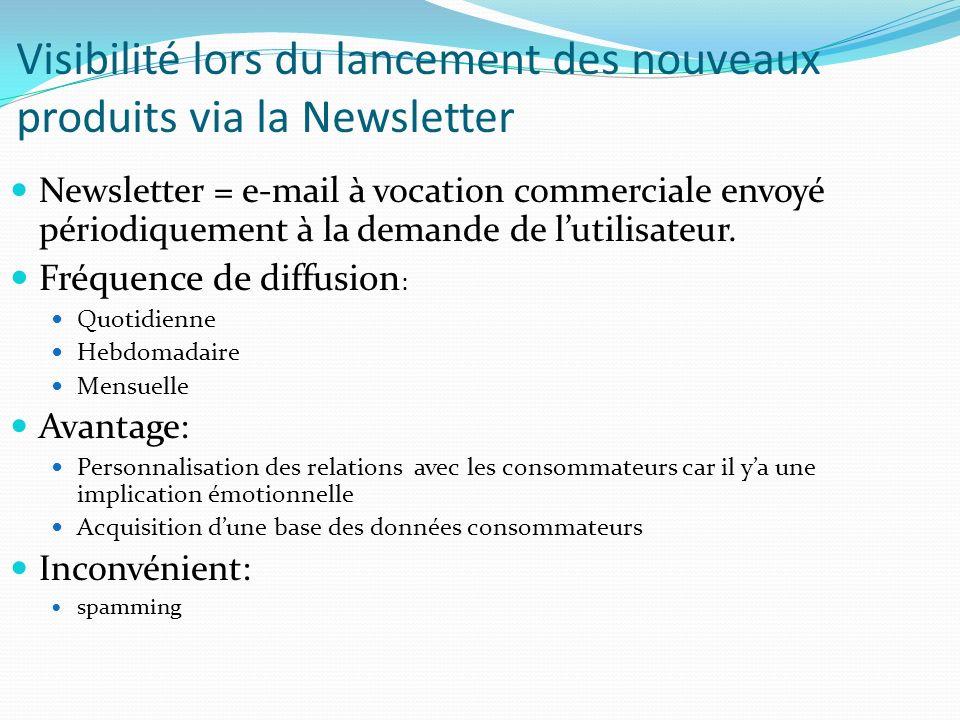 Visibilité lors du lancement des nouveaux produits via la Newsletter Newsletter = e-mail à vocation commerciale envoyé périodiquement à la demande de lutilisateur.