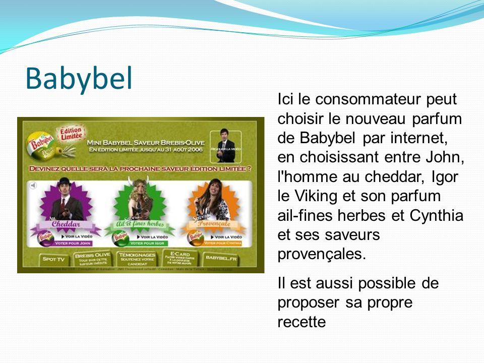 Babybel Ici le consommateur peut choisir le nouveau parfum de Babybel par internet, en choisissant entre John, l homme au cheddar, Igor le Viking et son parfum ail-fines herbes et Cynthia et ses saveurs provençales.