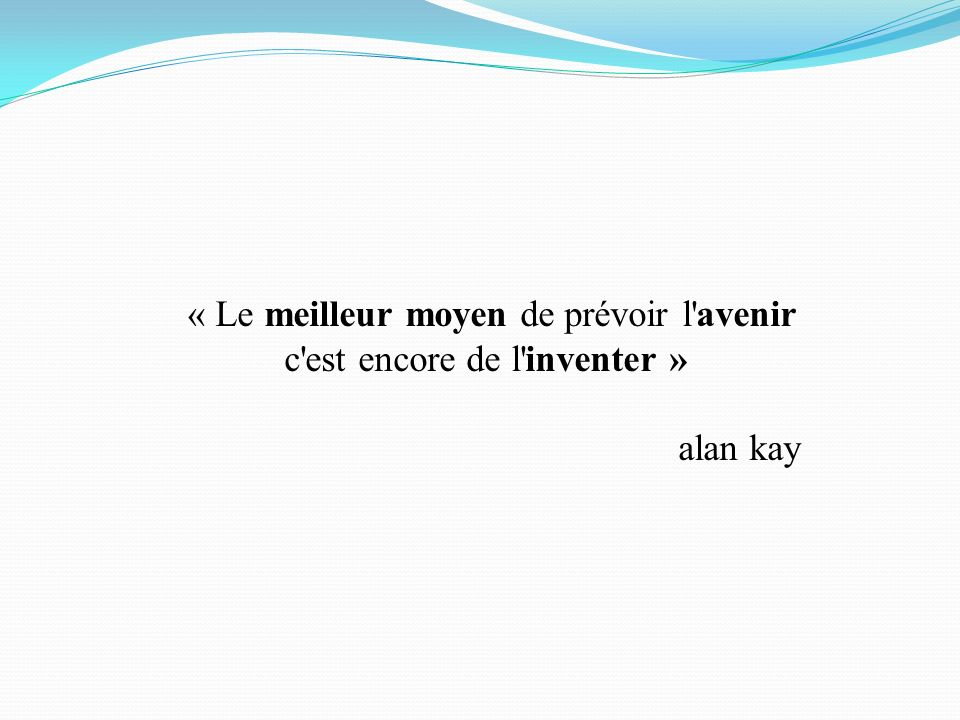 « Le meilleur moyen de prévoir l avenir c est encore de l inventer » alan kay