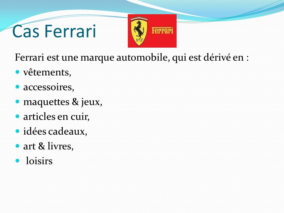 Cas Ferrari Ferrari est une marque automobile, qui est dérivé en : vêtements, accessoires, maquettes & jeux, articles en cuir, idées cadeaux, art & livres, loisirs