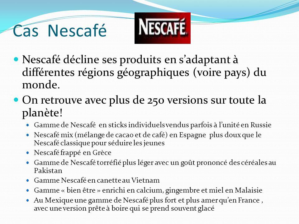 Cas Nescafé Nescafé décline ses produits en sadaptant à différentes régions géographiques (voire pays) du monde.