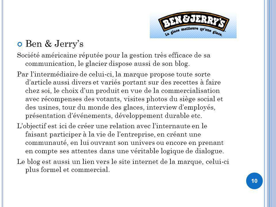 10 Ben & Jerrys Société américaine réputée pour la gestion très efficace de sa communication, le glacier dispose aussi de son blog. Par lintermédiaire