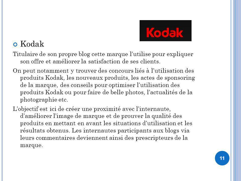 11 Kodak Titulaire de son propre blog cette marque lutilise pour expliquer son offre et améliorer la satisfaction de ses clients. On peut notamment y