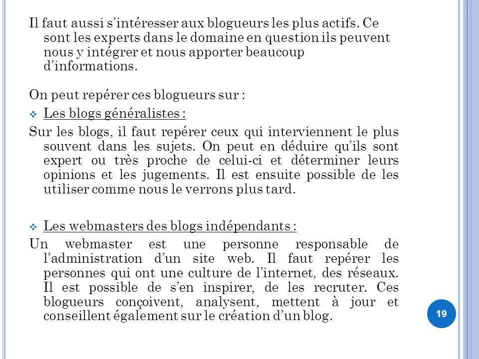 19 Il faut aussi sintéresser aux blogueurs les plus actifs. Ce sont les experts dans le domaine en question ils peuvent nous y intégrer et nous apport