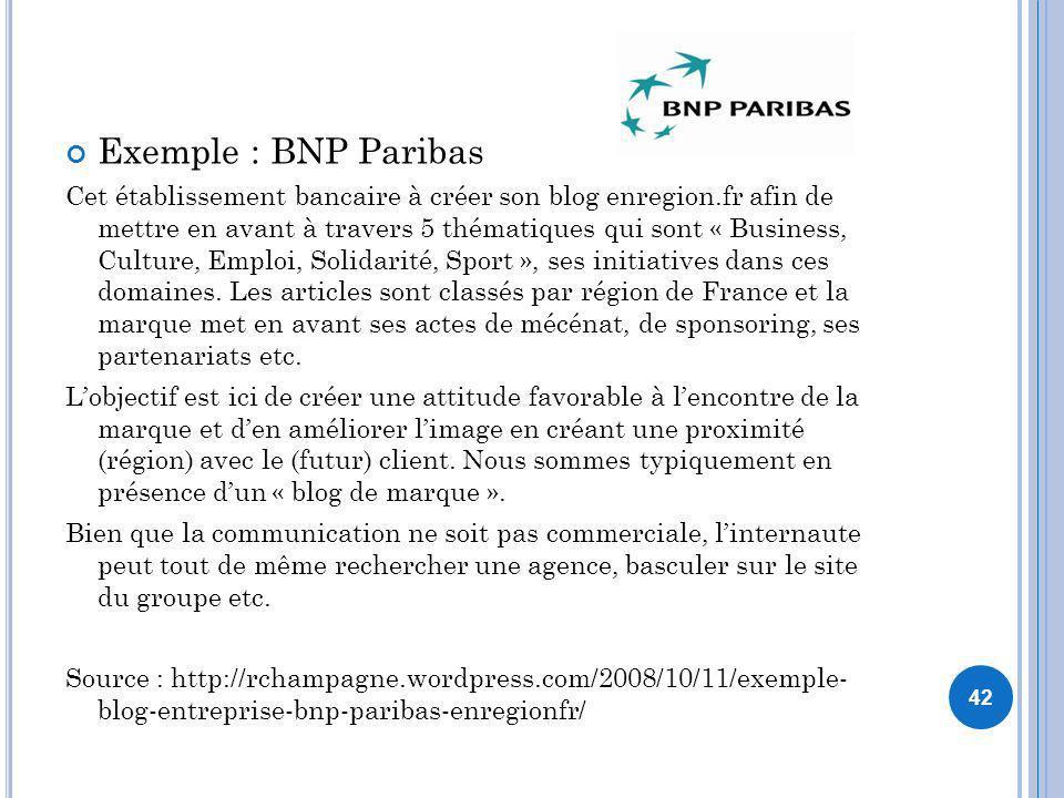 42 Exemple : BNP Paribas Cet établissement bancaire à créer son blog enregion.fr afin de mettre en avant à travers 5 thématiques qui sont « Business,