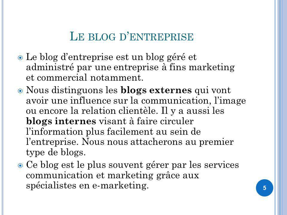 5 L E BLOG D ENTREPRISE Le blog dentreprise est un blog géré et administré par une entreprise à fins marketing et commercial notamment. Nous distinguo
