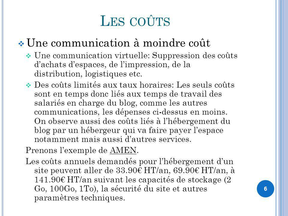 6 L ES COÛTS Une communication à moindre coût Une communication virtuelle: Suppression des coûts dachats despaces, de limpression, de la distribution,