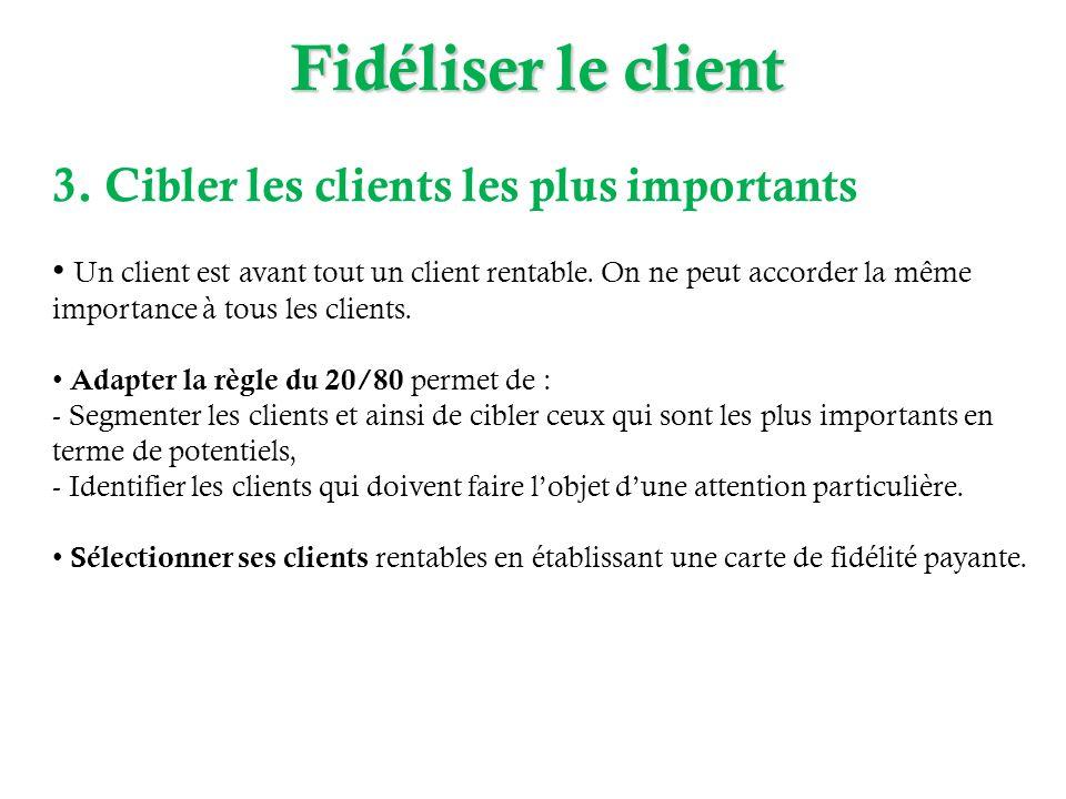3. Cibler les clients les plus importants Un client est avant tout un client rentable. On ne peut accorder la même importance à tous les clients. Adap