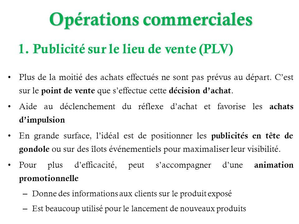 Opérations commerciales 1. Publicité sur le lieu de vente (PLV) Plus de la moitié des achats effectués ne sont pas prévus au départ. Cest sur le point