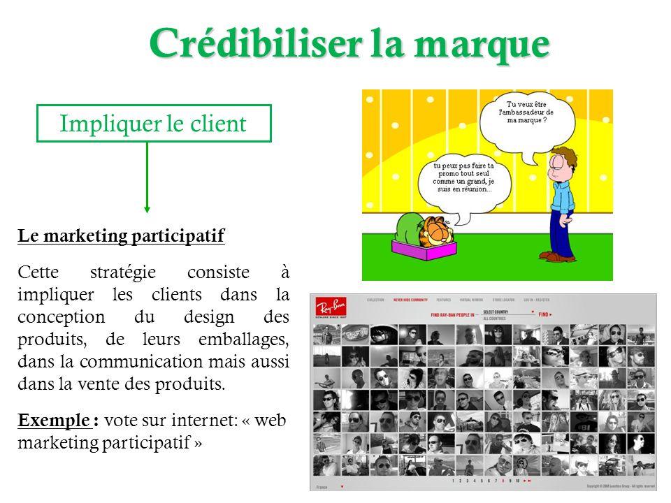 Le marketing participatif Cette stratégie consiste à impliquer les clients dans la conception du design des produits, de leurs emballages, dans la com
