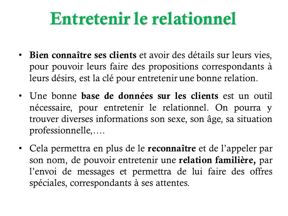 Entretenir le relationnel Bien connaître ses clients et avoir des détails sur leurs vies, pour pouvoir leurs faire des propositions correspondants à l