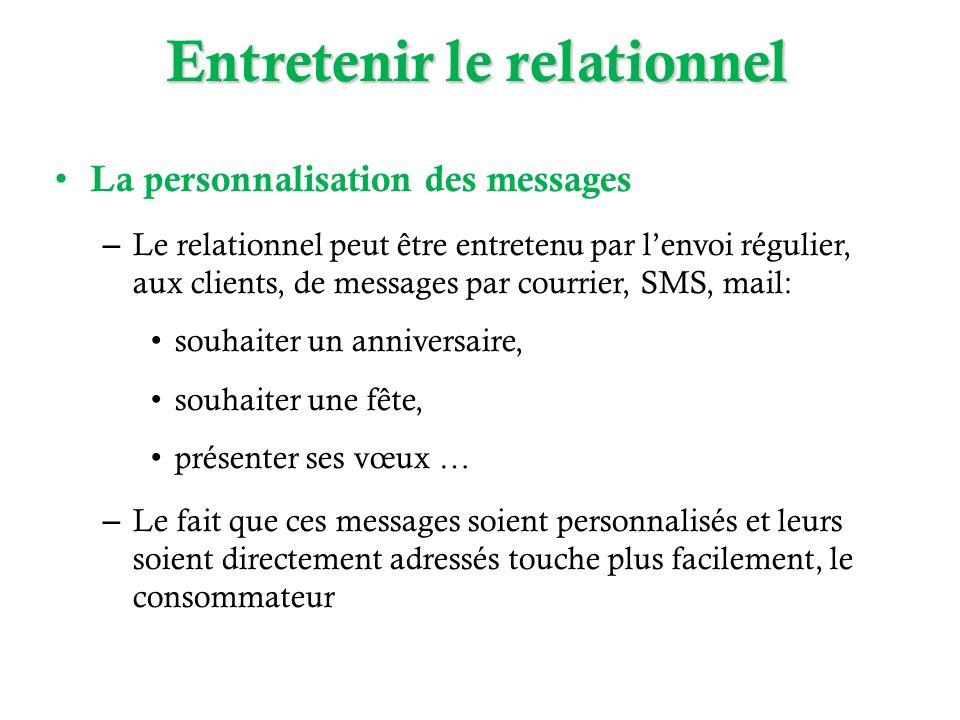 La personnalisation des messages – Le relationnel peut être entretenu par lenvoi régulier, aux clients, de messages par courrier, SMS, mail: souhaiter