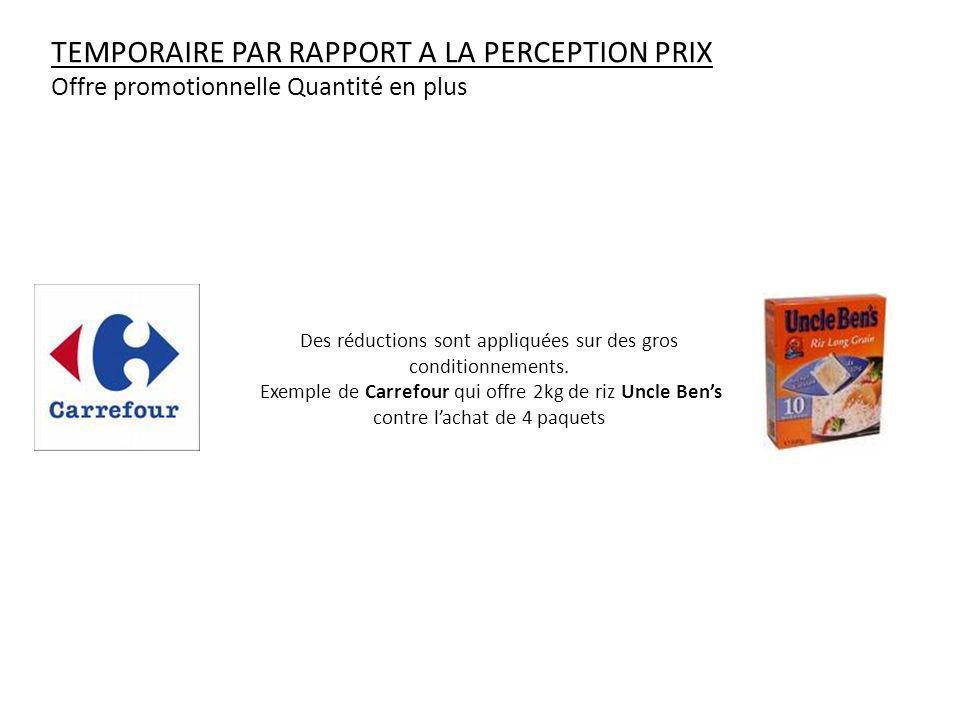 TEMPORAIRE PAR RAPPORT A LA PERCEPTION PRIX Offre promotionnelle Quantité en plus Des réductions sont appliquées sur des gros conditionnements. Exempl