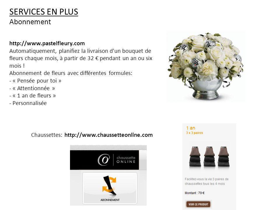 SERVICES EN PLUS Abonnement Chaussettes: http://www.chaussetteonline.com http://www.pastelfleury.com Automatiquement, planifiez la livraison d un bouquet de fleurs chaque mois, à partir de 32 pendant un an ou six mois .
